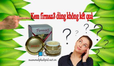kem-firmax3-dung-khong-hieu-qua